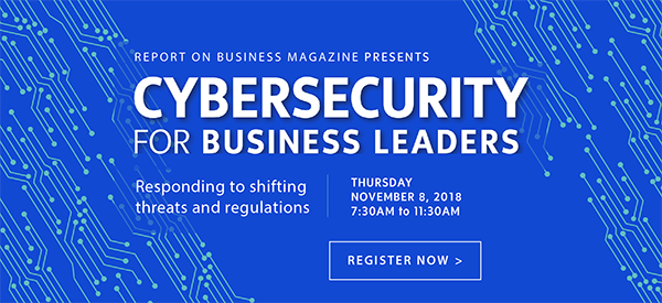 Report on Business Magazine Presents Cybersecurity for Business Leaders | Responding to shifting threats and regulations