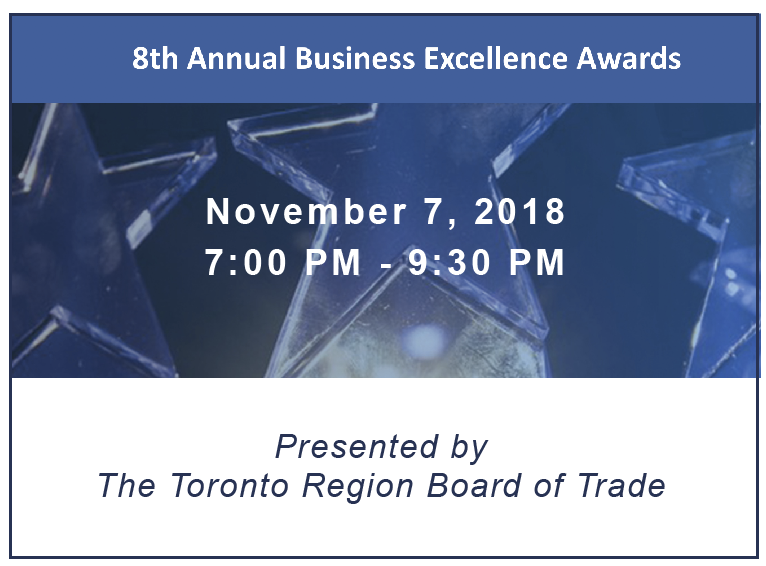 8th Annual Business Excellence Awards | Nov 7, 2018 7:00PM - 9:30 PM | Presented by The Toronto Region Board of Trade