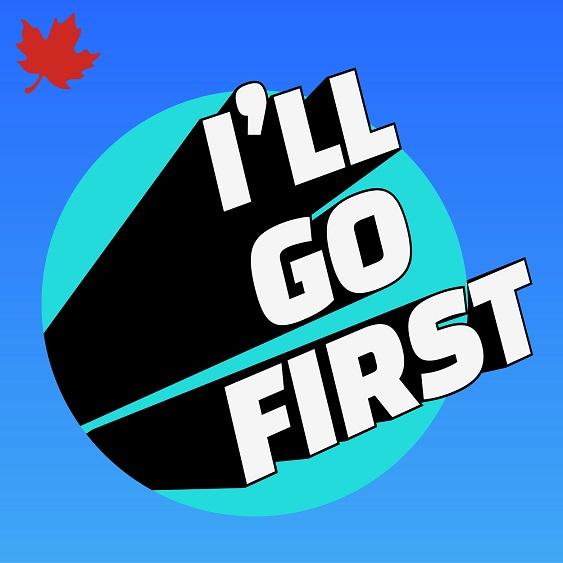 i'll Go First podcast art