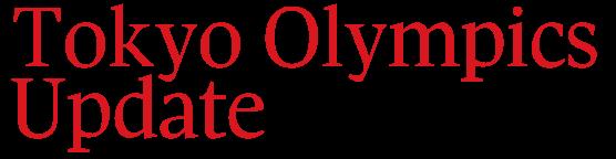 Tokyo Olympics Update