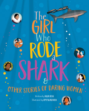 The Girl Who Rode a Shark and Other Stories of Daring Women