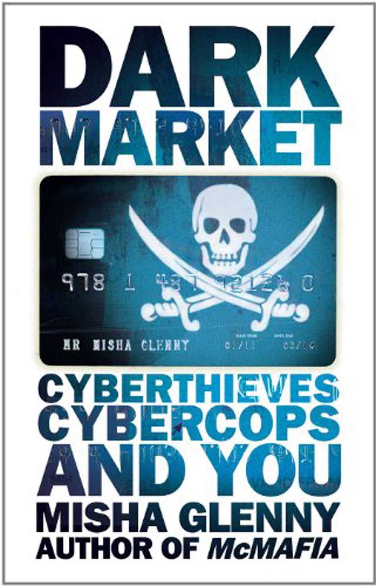 DARKMARKET Cyberthieves, Cybercops and You By Misha Glenny (Anansi) British writer Glenny's history of how cyber-crime went from the domain of lone-wolf hackers to a highly organized criminal underworld is entertaining, well written and any number of insightful diagnoses, such as the competitions between hackers, or the reasons why law-enforcement agencies have such difficulty working together. – Jeffrey Hunker