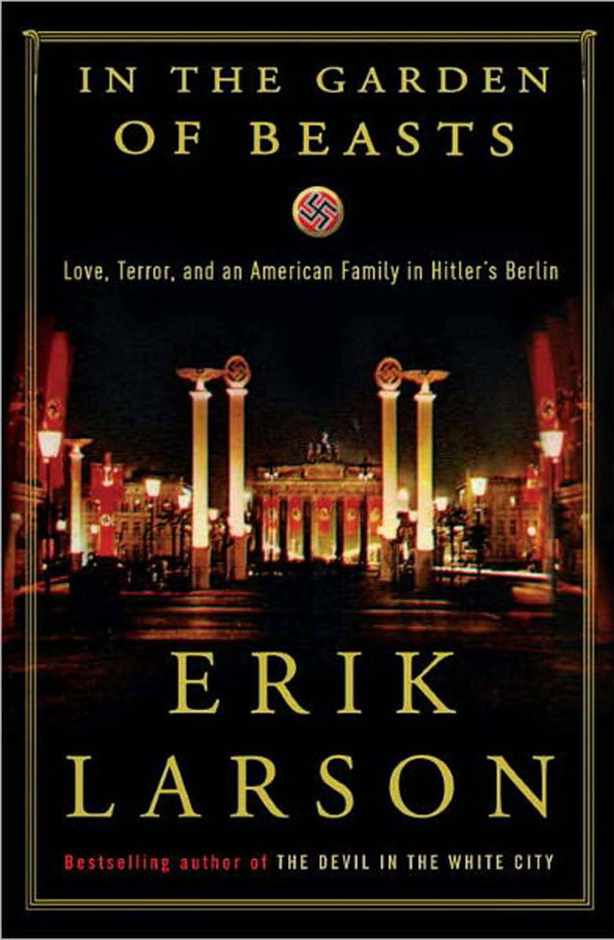 IN THE GARDEN OF BEASTS Love, Terror, and an American Family in Hitler's Berlin By Erik Larson (Crown) This tale of U.S. ambassador Christopher Dodd and family landing in 1933 Germany is very sad, because Hitler could have been stopped early on, and because so many Germans blithely followed him. But it is also superb; Larson's core idea, to trace the moral corruption of an entire society through the swiftly altering perceptions of one family, is masterful. – Martin Levin