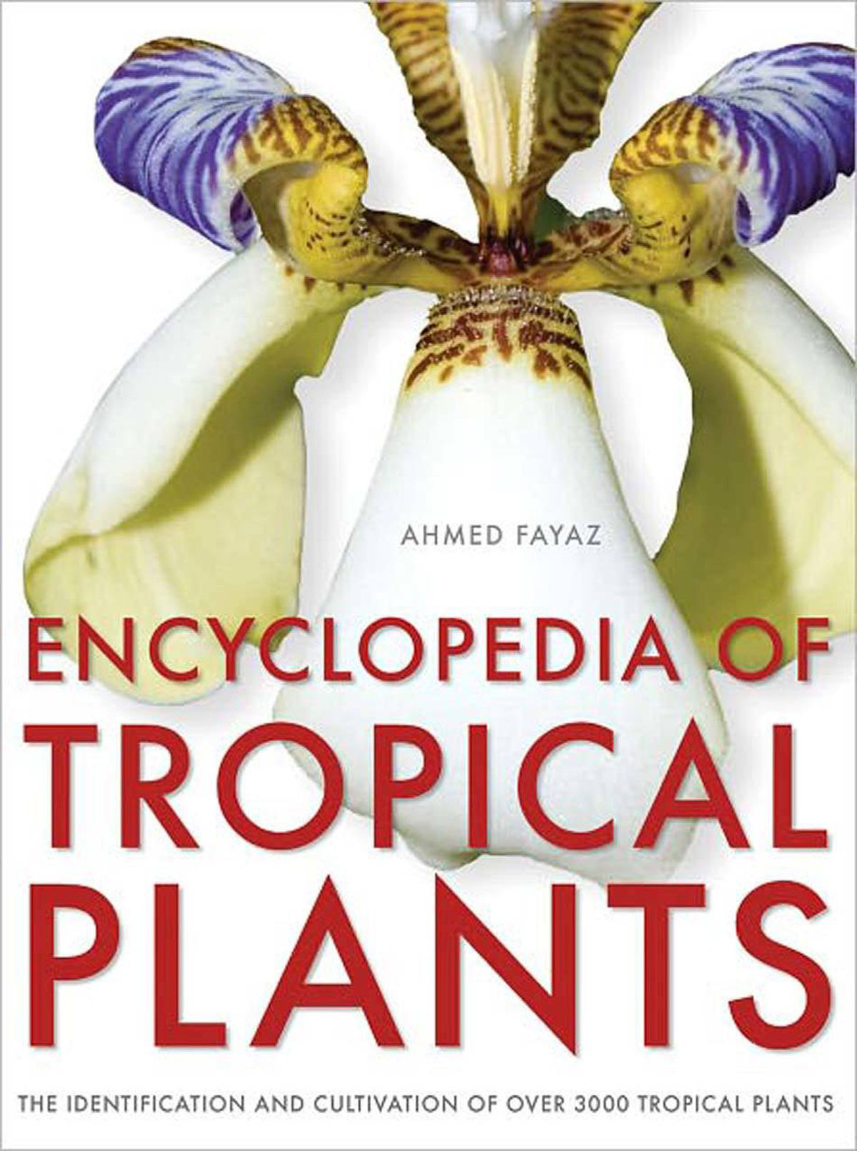 ENCYCLOPEDIA OF TROPICAL PLANTS Identification and Cultivation of Over 3,000 Tropical Plants By Ahmed Fayaz (Firefly, 720 pages, $75) This book, with its lovely illustrations, is for winter nights when you dream of having a conservatory, or for any time of the year when you are trying to coax tropical plants in your garden. The introduction explains presentation in alphabetic order of genera, species arranged in family order to make it easier to compare plants. And it has helpful separate indices of common and botanical names as well as a glossary.