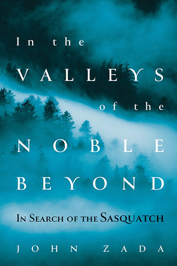John Zada's search for Sasquatch chronicled in his new book In the Valleys of the Noble Beyond
