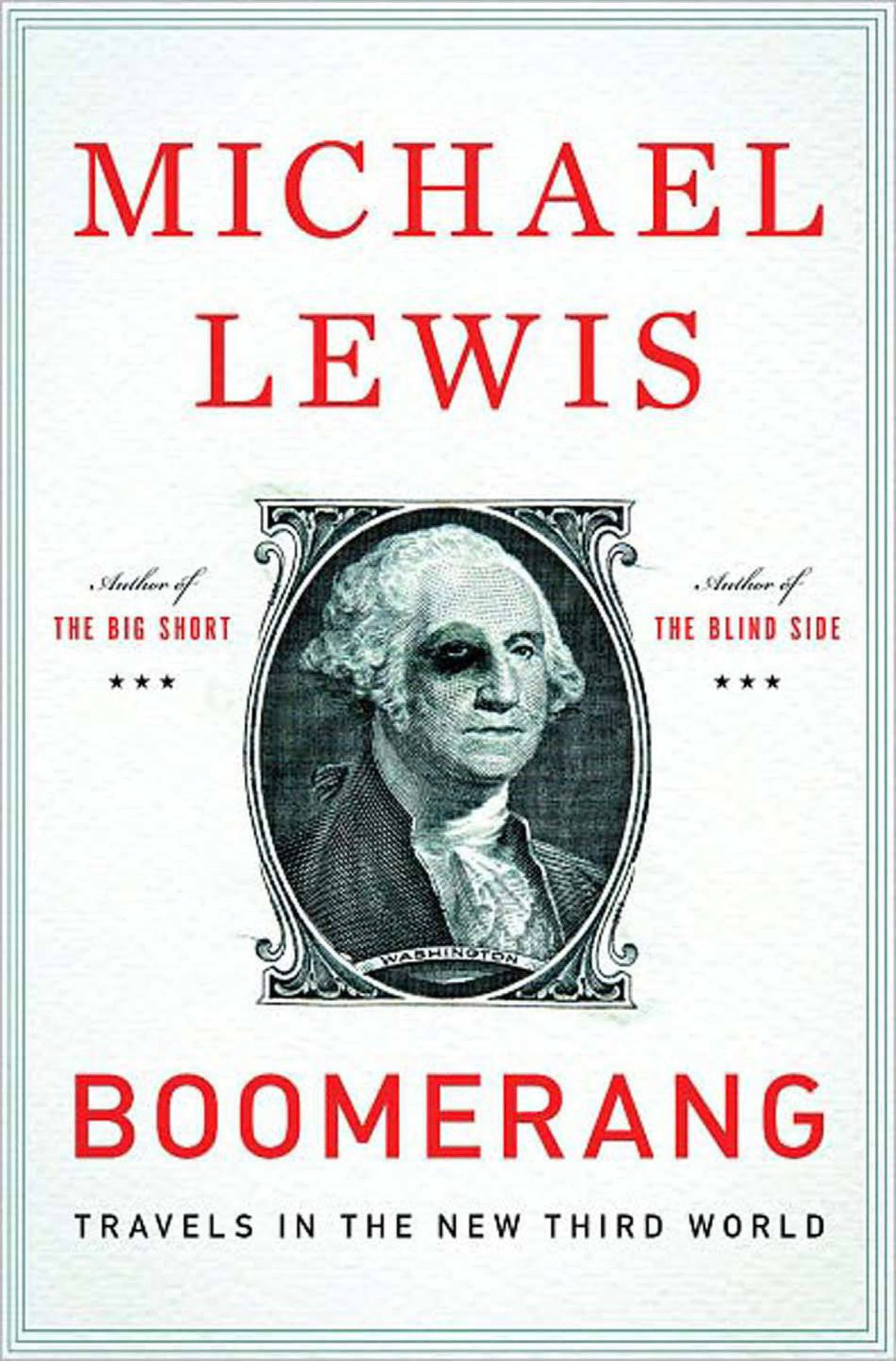 BOOMERANG Travels in the New Third World By Michael Lewis (Norton) Lewis's guided tour of the world's economic ruins is a bit like hiking through remote gastronomic regions with Anthony Bourdain. Like Bourdain, he gets up close and personal with the economic meltdown, and applies a biting wit that infuses a rare pleasure into the unpleasant business of digesting grim economic tales. – Jacquie McNish