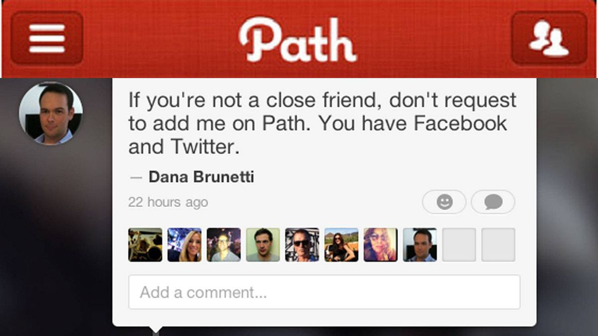 'We tend to have five best friends, 15 good friends, 50 close friends and family, and 150 total friends. At Path, we're building tools for you to share with the people who matter most in your life.'
