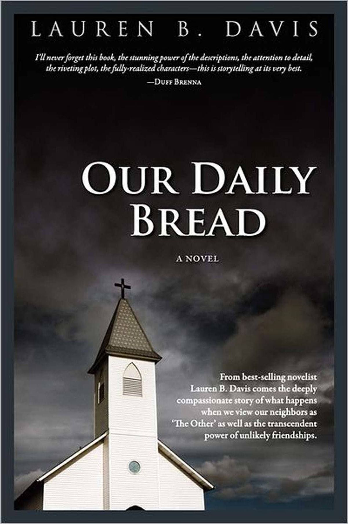 OUR DAILY BREAD By Lauren B. Davis (Wordcraft of Oregon) Trouble's brewing in the Church of Christ as religion and sin collide in a novel full of remarkable moments. Davis takes her character Dorothy on the road to the mountain of hell and offers to walk us back down. in simple, brave, powerful scenes that sit with the soul long after the book is closed. – Alan Cumyn