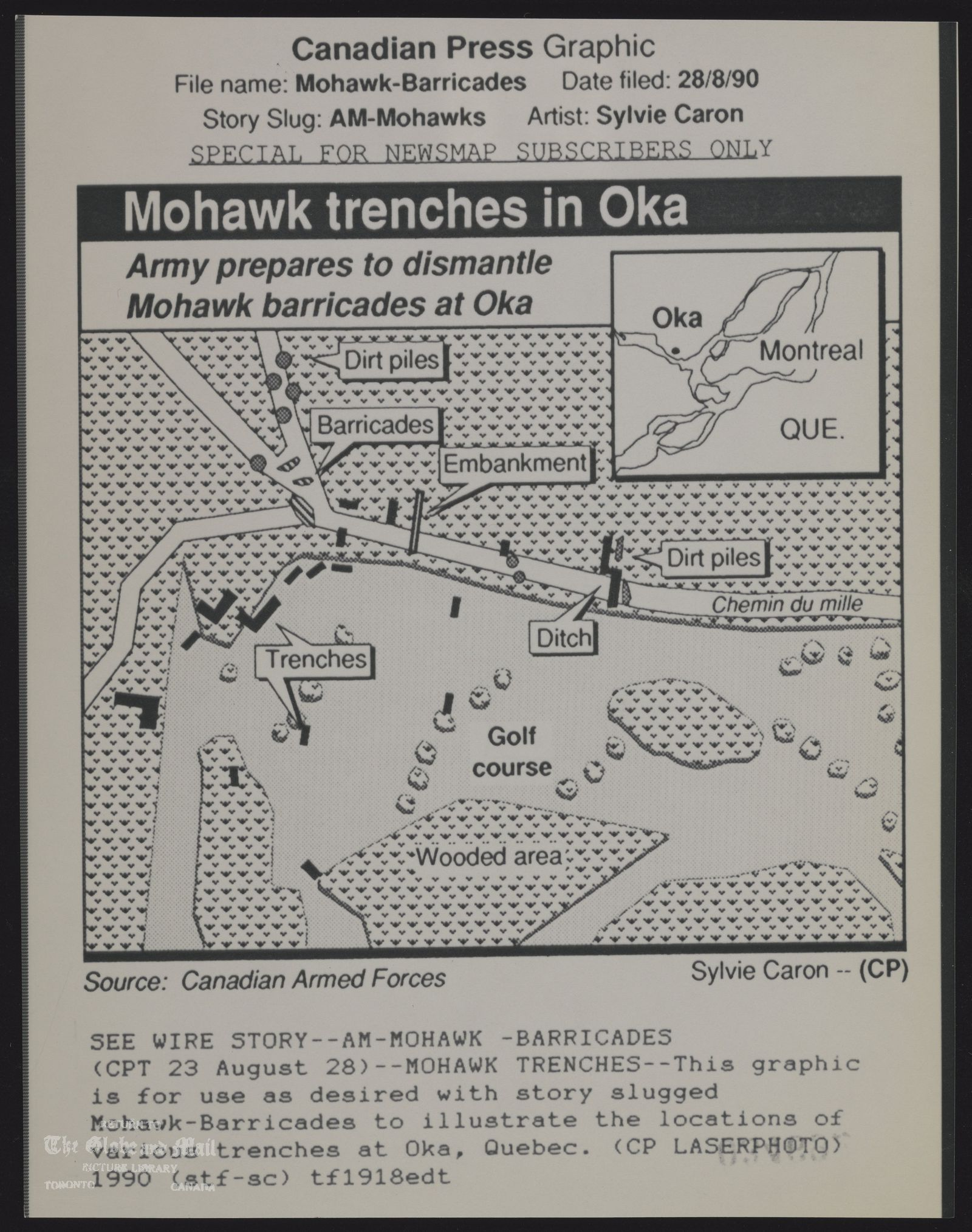 INDIANS Canada Mohawk Canadian Press Graphic File name Mohawk-Barricades Date filed 28/8/90 Story Slug: AM-Mohawks. Artist Sylvie Caron. Special for NewsMap Subscribers Only. SEE WIRE STORY-- AM-MOHAWK- BARRICADES (CPT 23 August 28) -- MOHAWK TRENCHES--This graphic is for use as desired with story slugged Mohawk-Barricades to illustrate the locations of various trenches at Oka, Quebec. (CP LASERPHOTO) 1990 (stf-sc) tf1918edt