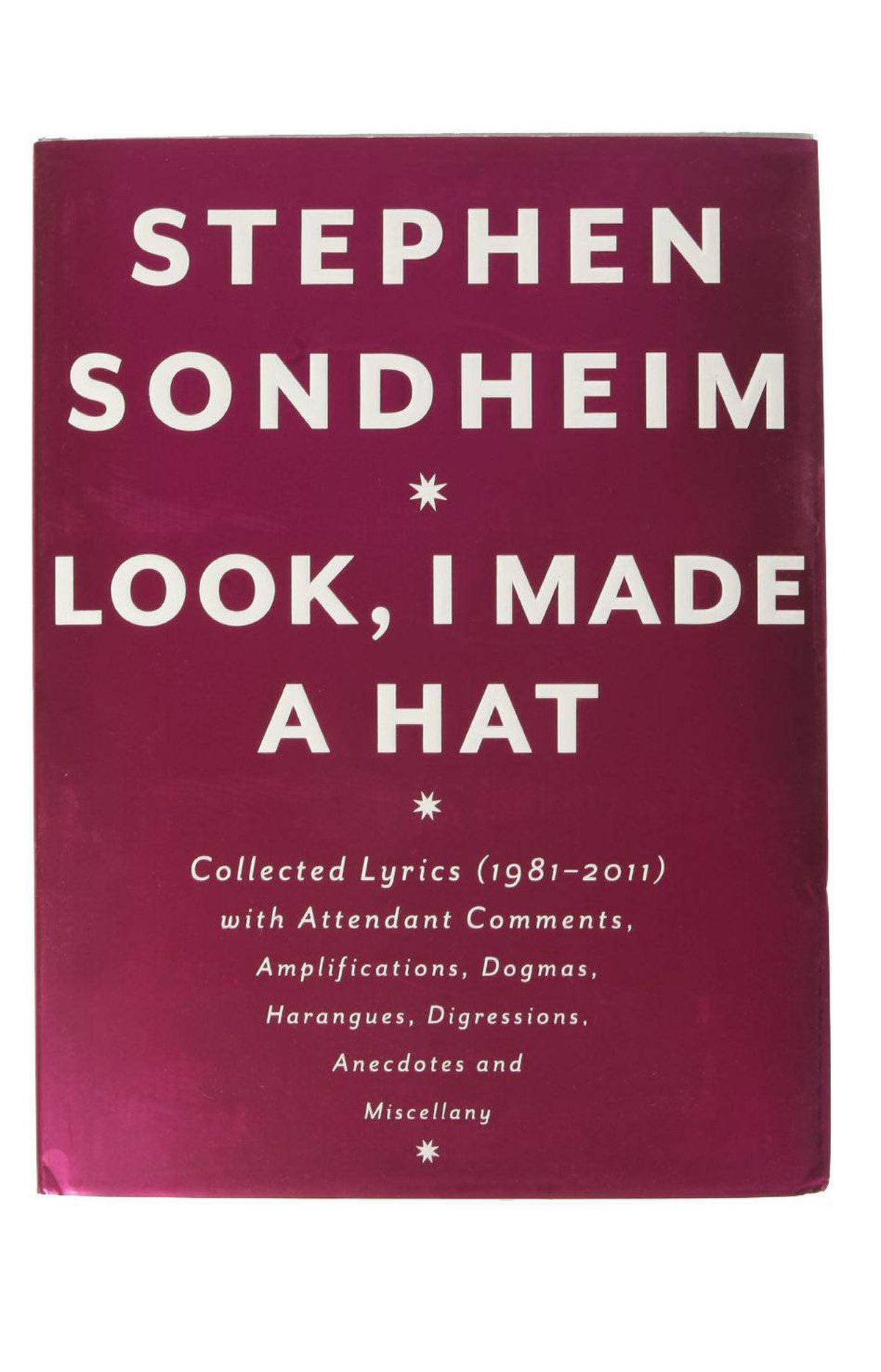 "Look, I Made a Hat: Collected Lyrics (1981-2011) by Stephen Sondheim The second volume of Sondheim's collected lyrics covers a period that includes Assassins, Passion and his Pulitzer winner, Sunday in the Park with George (from which the title of the book derives). As with the initial volume, which was on most Broadway babies' holiday lists last year, the sequel's ""Comments, Amplifications, Dogmas, Harangues, Digressions, Anecdotes and Miscellany"" are the best part. Learn what Sondheim really thinks of critics, award ceremonies and the ""torturous evolution"" of Road Show, to use his latest musical's latest name. $50 at theatrebooks.com"
