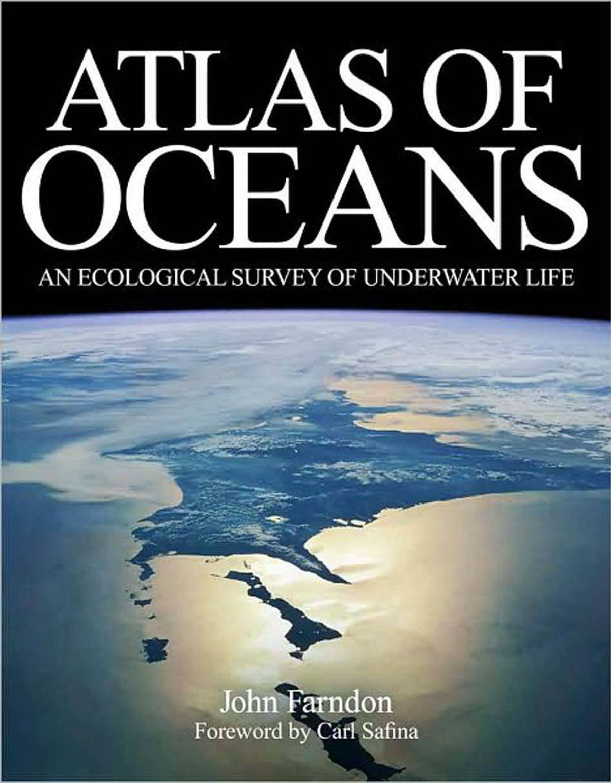 ATLAS OF OCEANS By John Farndon (Yale University Press, 256 pages, $50) A brilliant, lavishly illustrated and timely account of the evolution of the world's marine bodies of water and the ecological disaster that is unfolding underneath, within and around them. Skillfully written for a general audience, the book reminds us we can not survive without healthy seas, and delivers a persuasive wake-up call.