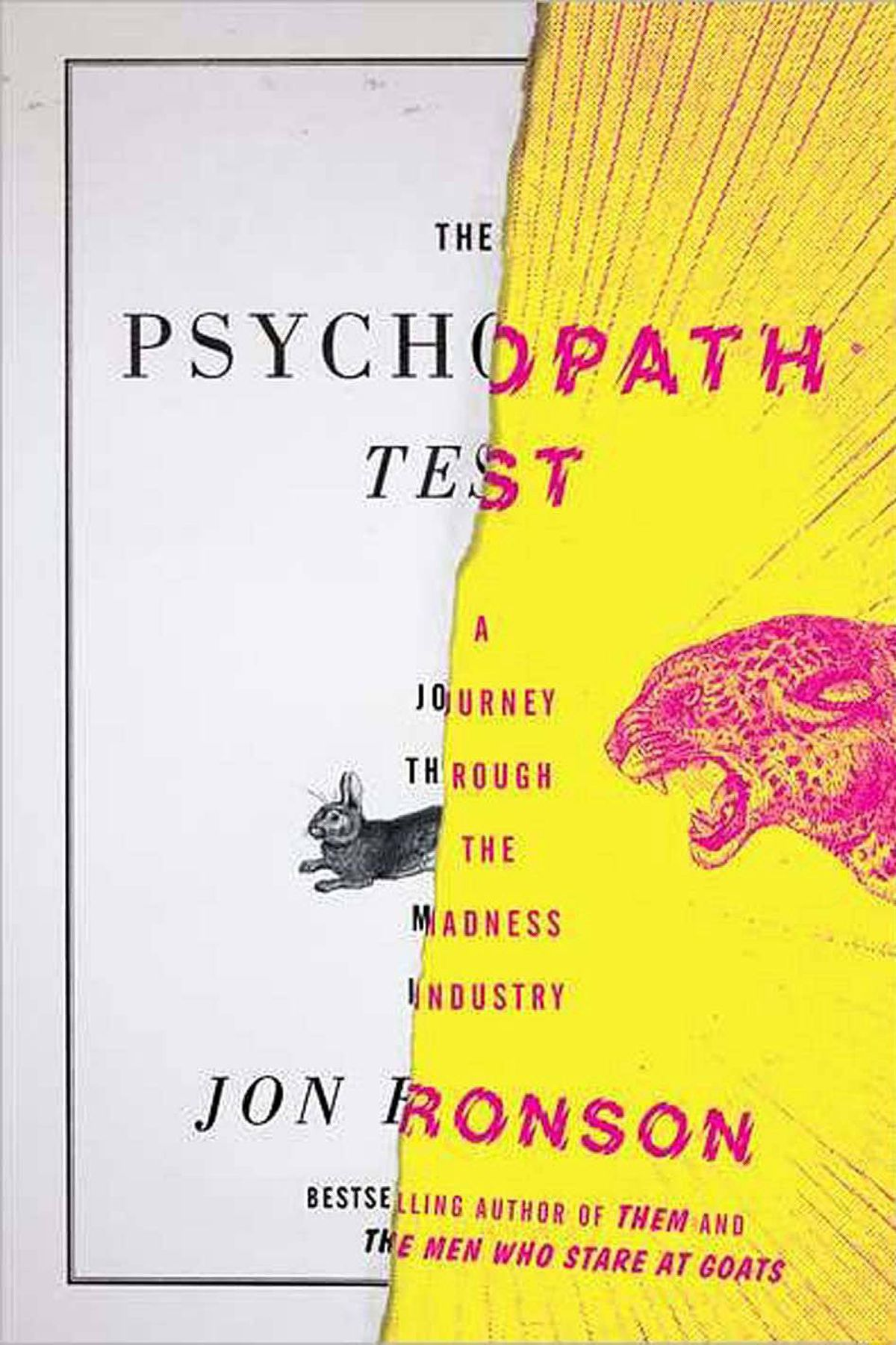 THE PSYCHOPATH TEST A Journey Through the Madness Industry By Jon Ronson (Riverhead) Ronson's effort to plumb the depths of psychopathology seems like a contemporary version of Alice in Wonderland. The journey, including encounters with conspiracy theorists and reality-TV producers, is sometimes hilarious, sometimes alarming and always entertaining. – Christopher Dewdney