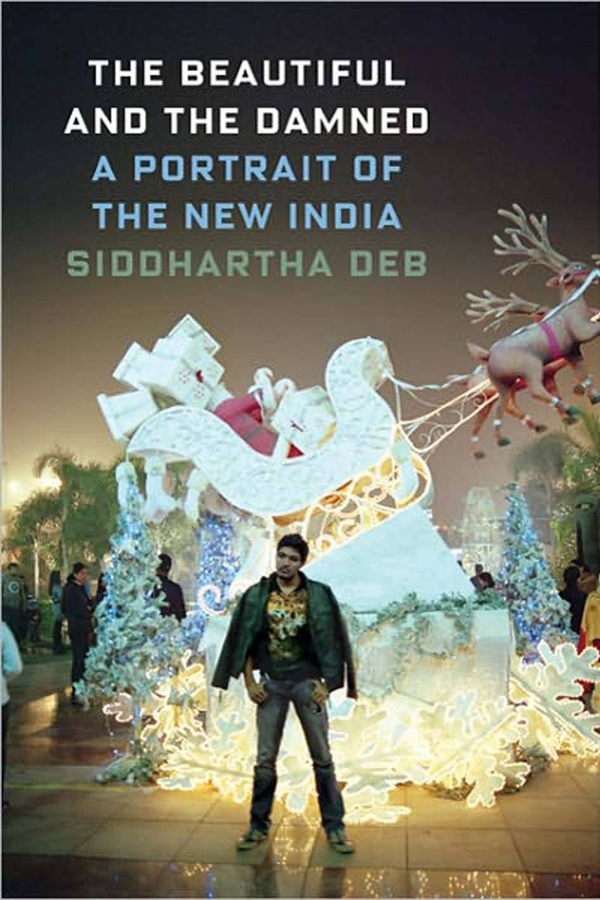 THE BEAUTIFUL AND THE DAMNED A Portrait of the New India By Siddhartha Deb (Bond Street) This work, focusing on five characters in the new India, reads like a sub-continental Great Gatsby. Deb has been compared to V.S. Naipaul, but his voice is unique, more honest, a gaze refreshingly different. The invisible aspects of globalization are starkly revealed, as is the plight of India's dispossessed. – Jaspreet Singh
