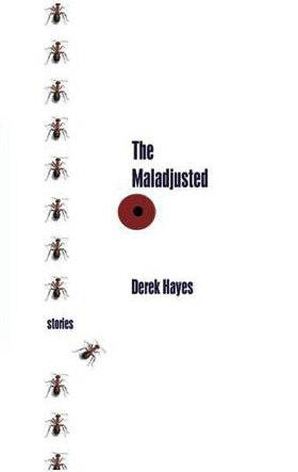 The Maladjusted, by Derek Hayes. Thistledown, 203 pages, $18.95