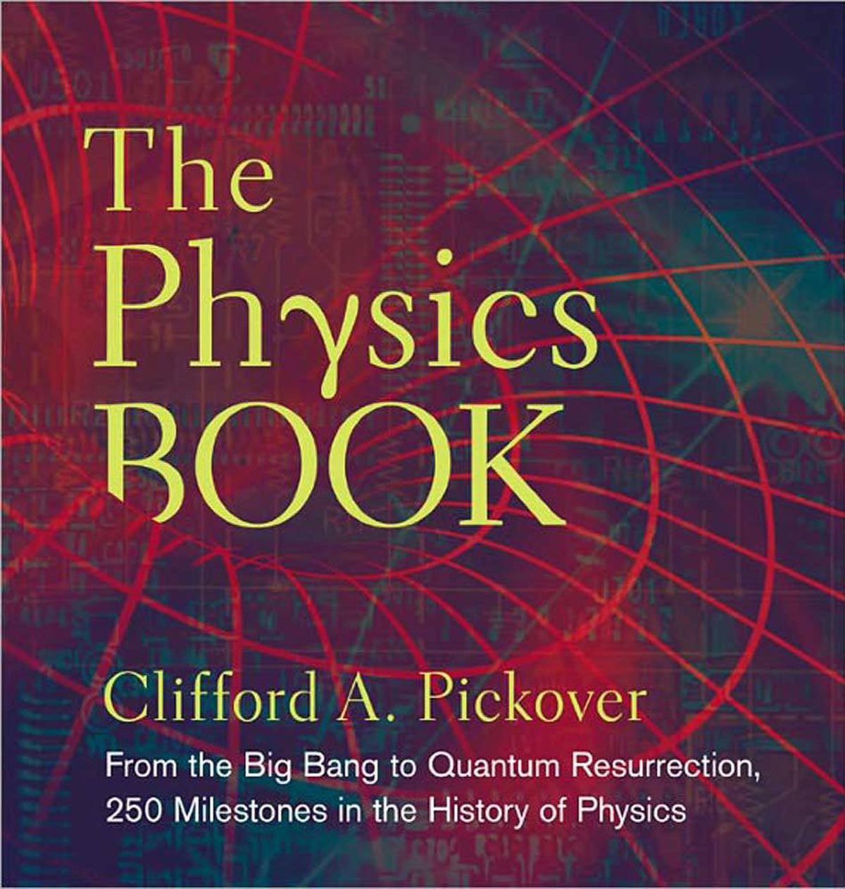 THE PHYSICS BOOK From the Big Bang to Quantum Resurrection, 250 Milestones in the History of Physics By Clifford A. Pickover (Sterling, 528 pages, $32.95) If you have family debates over string theory, this is probably a tad simple for you. But if you're looking for an overview of the Big Ideas – and the subatomic ones – this book is a treat. Illustrated and arranged in chronological order, it'll give you a leg up on your kid's science homework – or the next cocktail party.