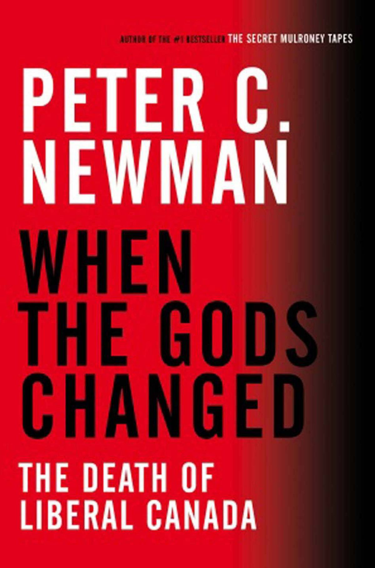 WHEN THE GODS CHANGED The Death of Liberal Canada By Peter C. Newman (Random House Canada) The end of the Liberals and the rise and fall of Michael Ignatieff animate this important, timely and engaging book, the first to look at the 2011 election, probably a watershed in our history. Few do substantive, long-form journalism like this any more, and no one does it with octogenarian Newman's eye, ear and ego. – Andrew Cohen