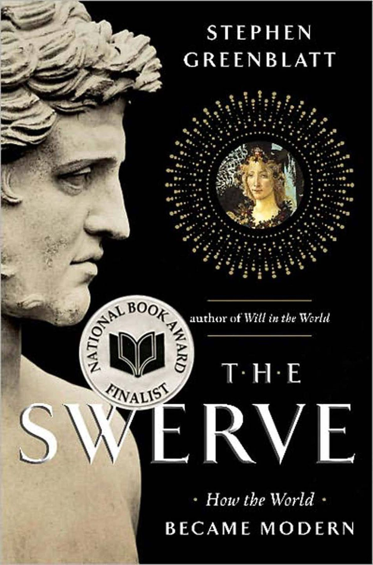 THE SWERVE How the World Became Modern By Stephen Greenblatt (Norton) Stephen Greenblatt tells us that the physical manifestations of modernism grow from a single seed, the manuscript of a lengthy poem by Lucretius, On the Nature of Things, lost in the early Christian era and unearthed and unleashed in 1417 by out-of-work papal scribe Poggio Bracciolini. What he unleashed forms this riveting, entirely clear and beautifully written narrative. – Jane Smiley