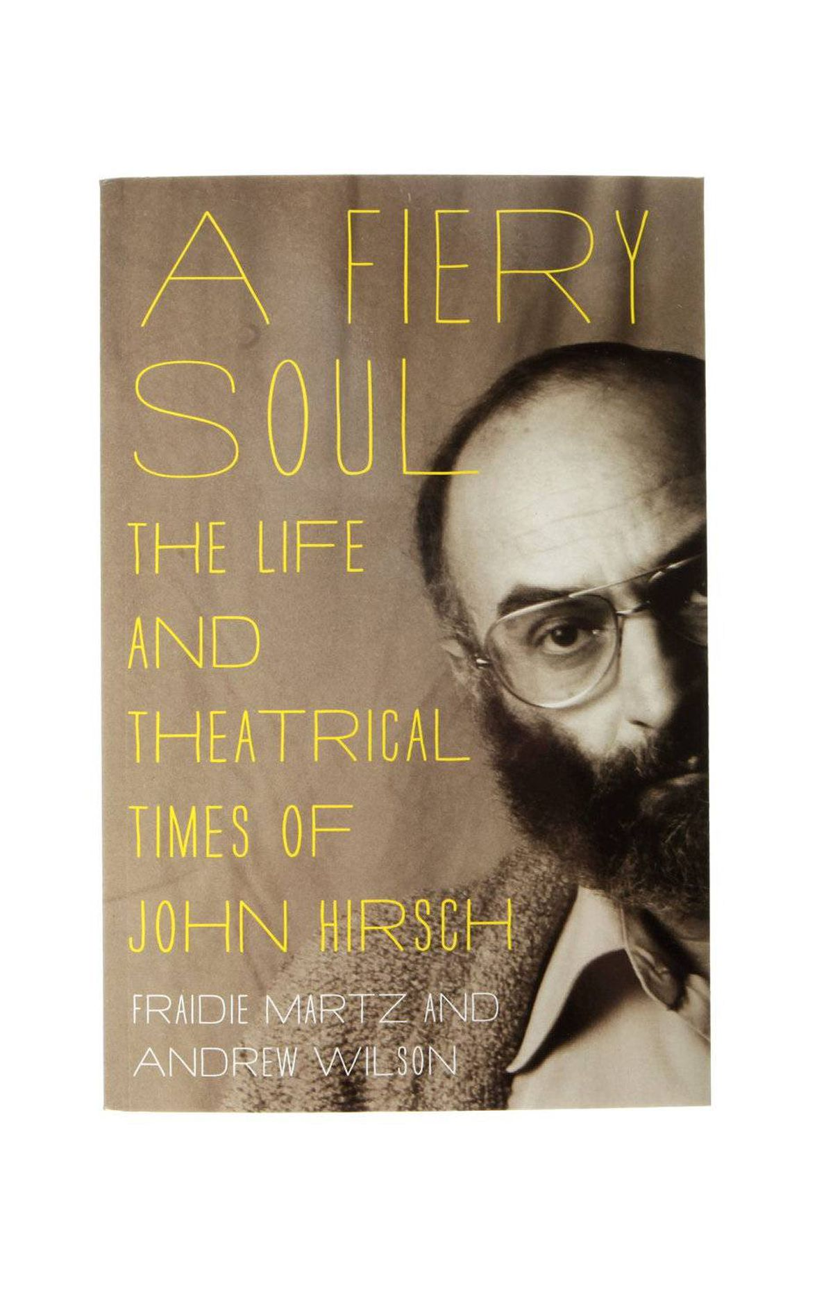 A Fiery Soul: The Life and Theatrical Times of John Hirsch, by Fraidie Martz and Andrew Wilson (Vehicule Press) Ahead of next summer's play about its former artistic director at the Stratford Shakespeare Festival, brush up on the life of one of the country's greatest artists and nation-builders. An orphan of the Holocaust, Hirsch co-founded the Manitoba Theatre Centre and directed from Stratford to Broadway, before dying of AIDS in 1989. $22 at www.theatrebooks.com